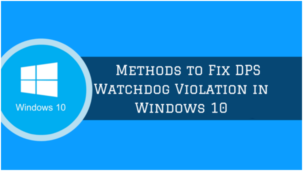 How we fix DPC Watchdog Violation errors in Windows 10